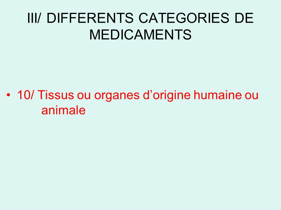 III/ DIFFERENTS CATEGORIES DE MEDICAMENTS 10/ Tissus ou organes dorigine humaine ou animale