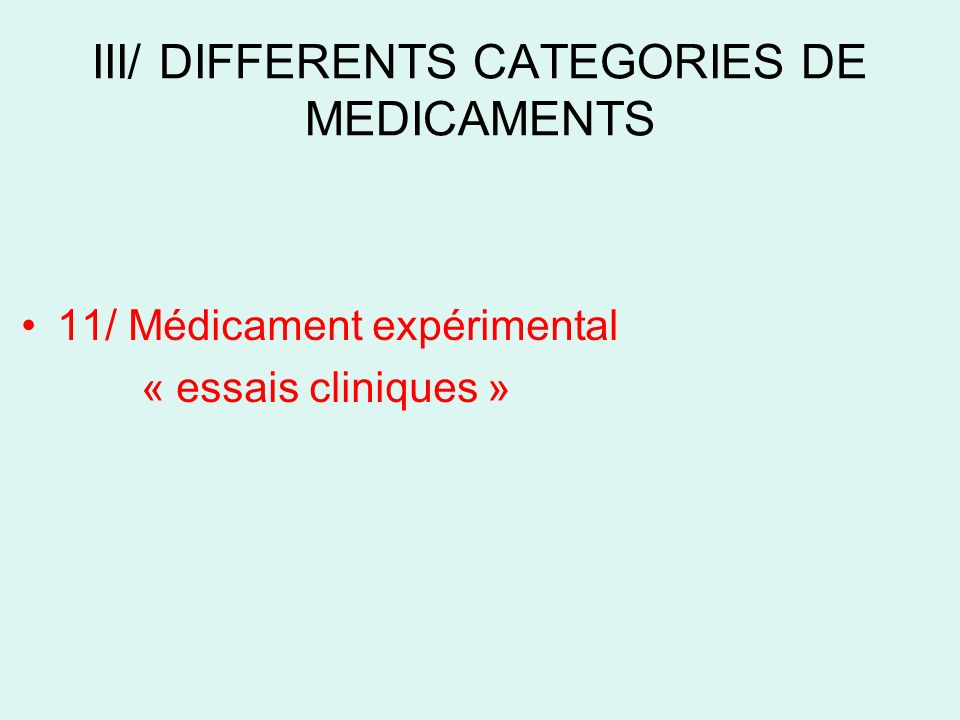 III/ DIFFERENTS CATEGORIES DE MEDICAMENTS 11/ Médicament expérimental « essais cliniques »