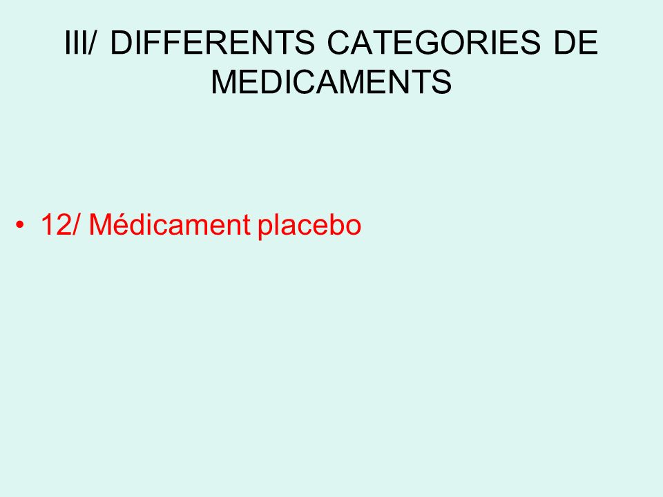 III/ DIFFERENTS CATEGORIES DE MEDICAMENTS 12/ Médicament placebo