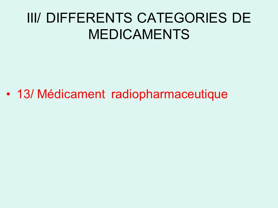 III/ DIFFERENTS CATEGORIES DE MEDICAMENTS 13/ Médicament radiopharmaceutique