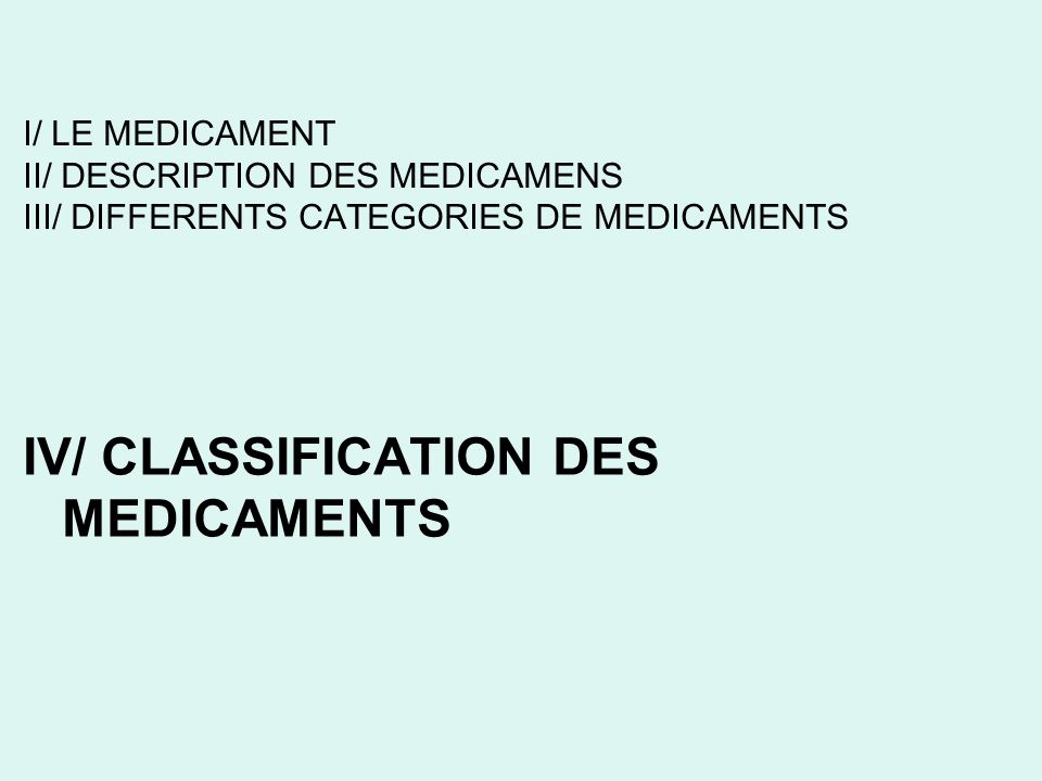 I/ LE MEDICAMENT II/ DESCRIPTION DES MEDICAMENS III/ DIFFERENTS CATEGORIES DE MEDICAMENTS IV/ CLASSIFICATION DES MEDICAMENTS