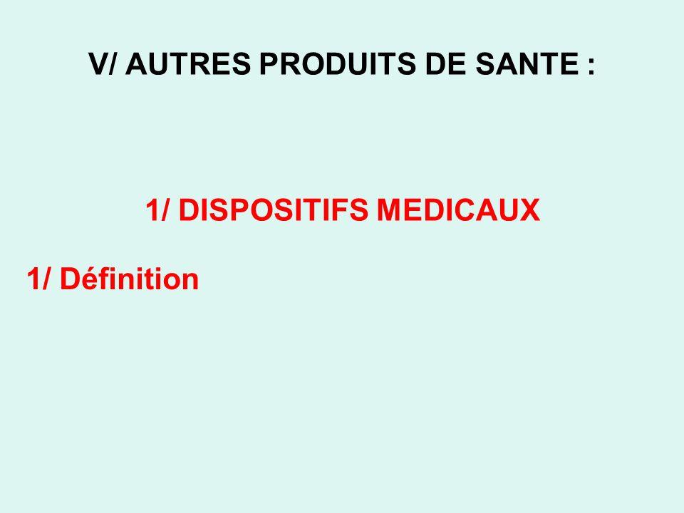 V/ AUTRES PRODUITS DE SANTE : 1/ DISPOSITIFS MEDICAUX 1/ Définition