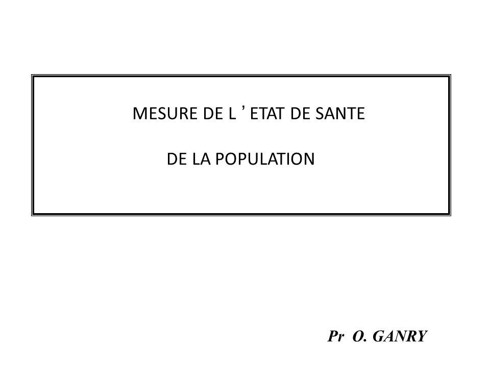 MESURE DE L ETAT DE SANTE DE LA POPULATION Pr O. GANRY