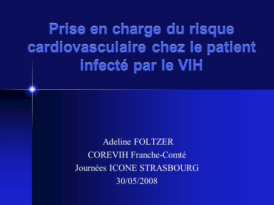 Prise en charge du risque cardiovasculaire chez le patient infecté par le VIH Adeline FOLTZER COREVIH Franche-Comté Journées ICONE STRASBOURG 30/05/20