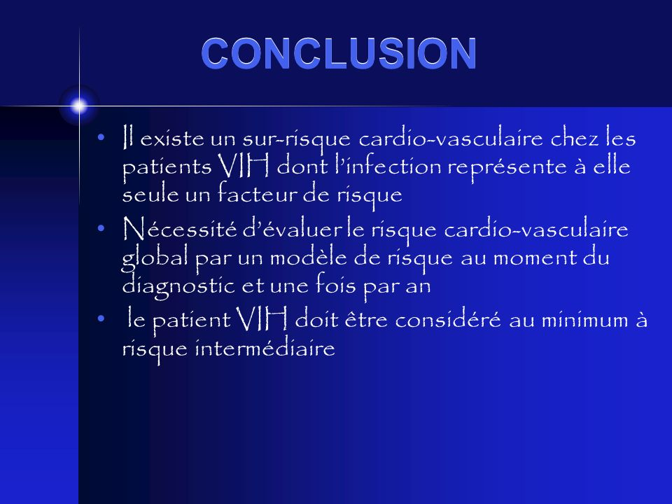 CONCLUSION Il existe un sur-risque cardio-vasculaire chez les patients VIH dont linfection représente à elle seule un facteur de risque Nécessité déva