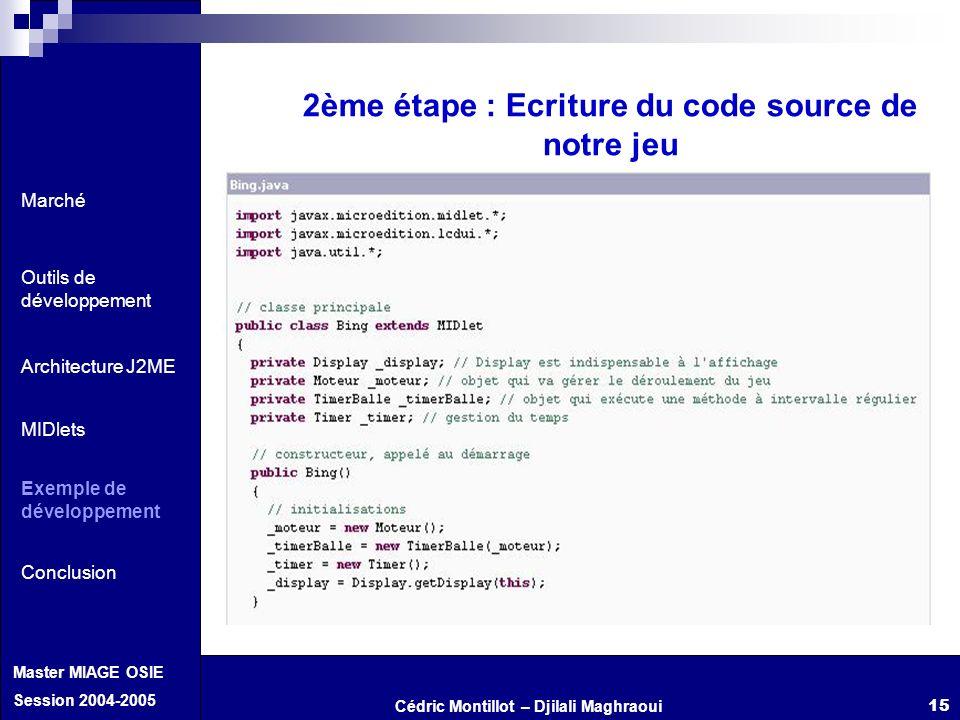 Cédric Montillot – Djilali Maghraoui Master MIAGE OSIE Session 2004-2005 15 2ème étape : Ecriture du code source de notre jeu Marché Outils de dévelop