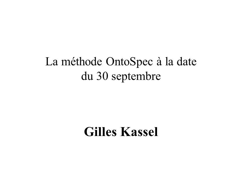 La méthode OntoSpec à la date du 30 septembre Gilles Kassel