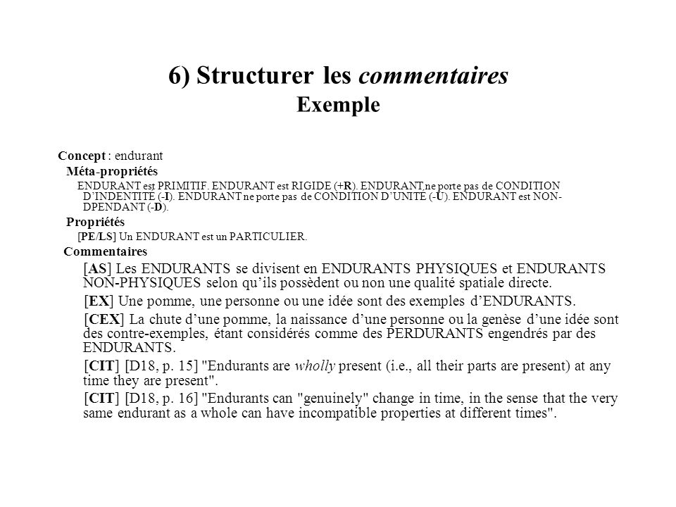 6) Structurer les commentaires Exemple Concept : endurant Méta-propriétés ENDURANT est PRIMITIF. ENDURANT est RIGIDE (+R). ENDURANT ne porte pas de CO