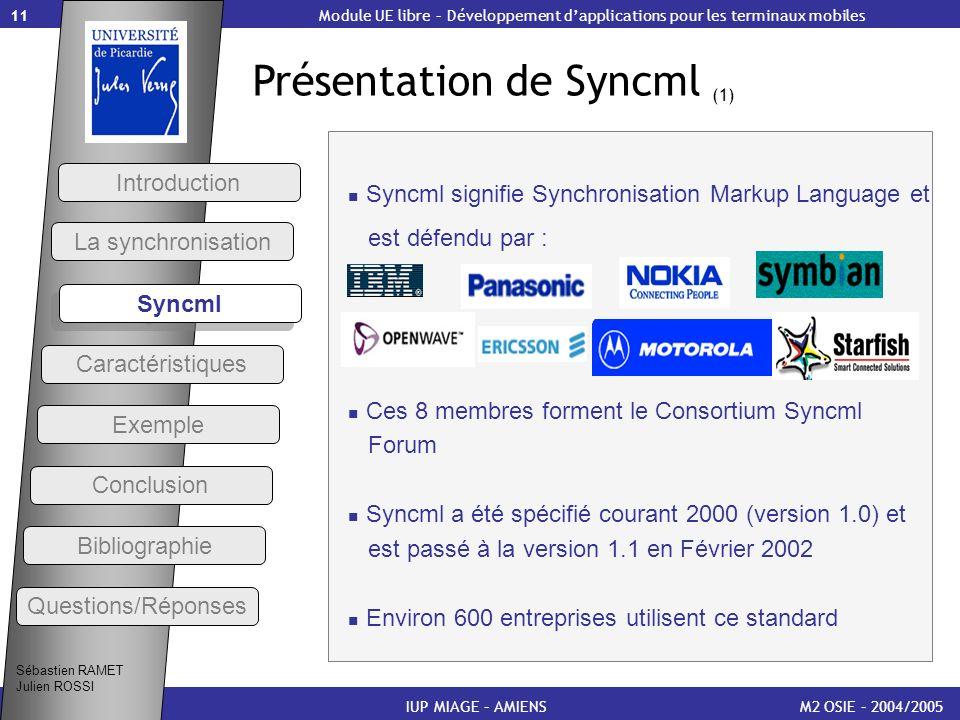 11 Présentation de Syncml (1) M2 OSIE – 2004/2005 Introduction Syncml La synchronisation IUP MIAGE – AMIENS Module UE libre – Développement dapplicati