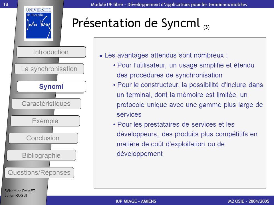 13 Présentation de Syncml (3) M2 OSIE – 2004/2005 Introduction IUP MIAGE – AMIENS Les avantages attendus sont nombreux : Pour lutilisateur, un usage s