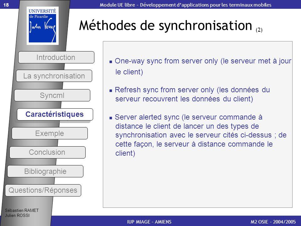 18 Méthodes de synchronisation (2) M2 OSIE – 2004/2005IUP MIAGE – AMIENS One-way sync from server only (le serveur met à jour le client) Refresh sync