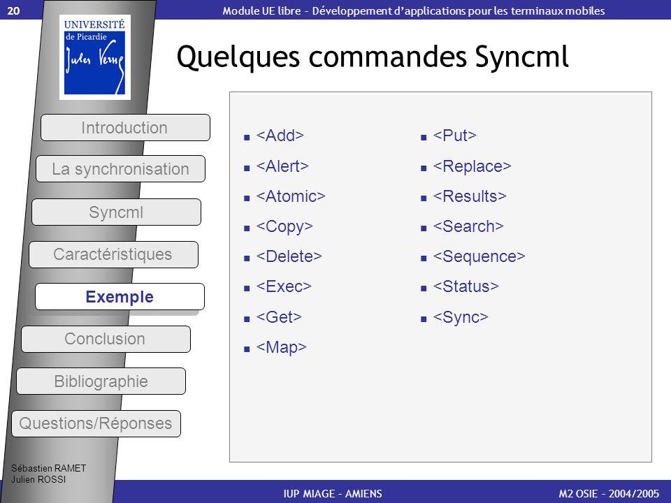 20 Quelques commandes Syncml M2 OSIE – 2004/2005IUP MIAGE – AMIENS Module UE libre – Développement dapplications pour les terminaux mobiles Caractéris
