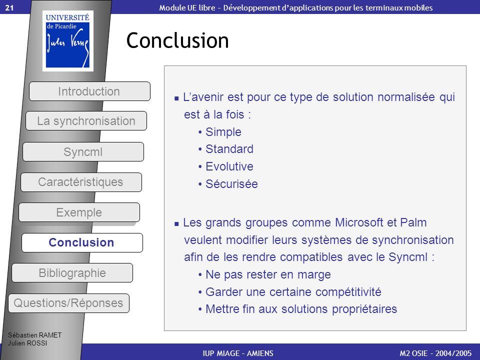 21 Conclusion M2 OSIE – 2004/2005IUP MIAGE – AMIENS Module UE libre – Développement dapplications pour les terminaux mobiles Lavenir est pour ce type