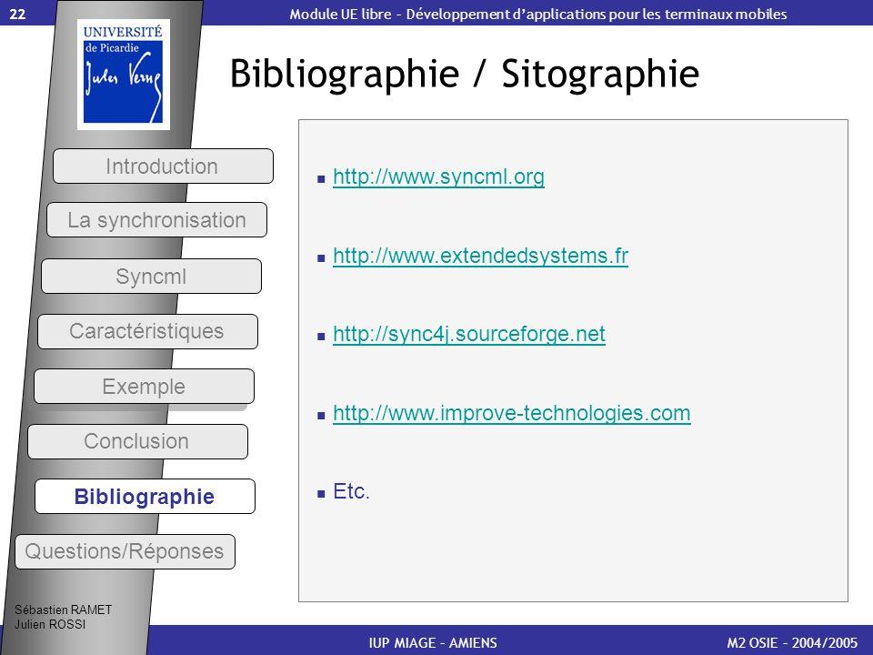 22 Bibliographie / Sitographie M2 OSIE – 2004/2005 Conclusion Bibliographie IUP MIAGE – AMIENS Module UE libre – Développement dapplications pour les