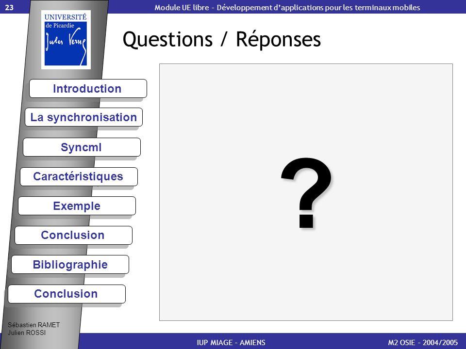 Introduction 23 Questions / Réponses M2 OSIE – 2004/2005 ? Syncml Caractéristiques Exemple Conclusion Bibliographie Conclusion La synchronisation IUP