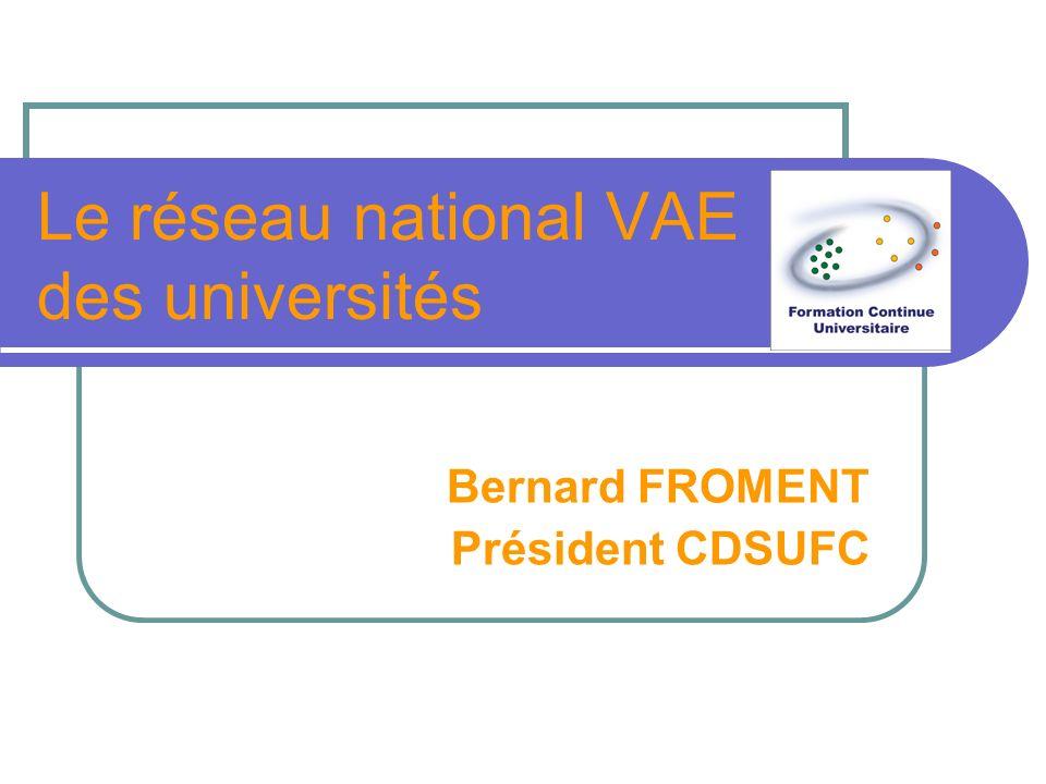 Le réseau national VAE des universités Bernard FROMENT Président CDSUFC