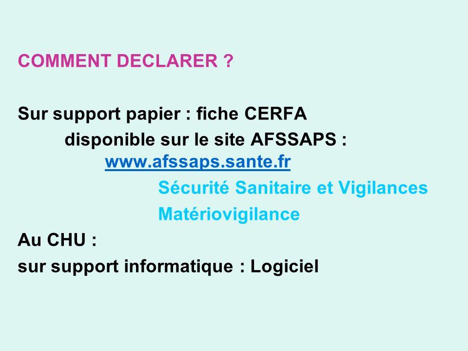 COMMENT DECLARER ? Sur support papier : fiche CERFA disponible sur le site AFSSAPS : www.afssaps.sante.frwww.afssaps.sante.fr Sécurité Sanitaire et Vi