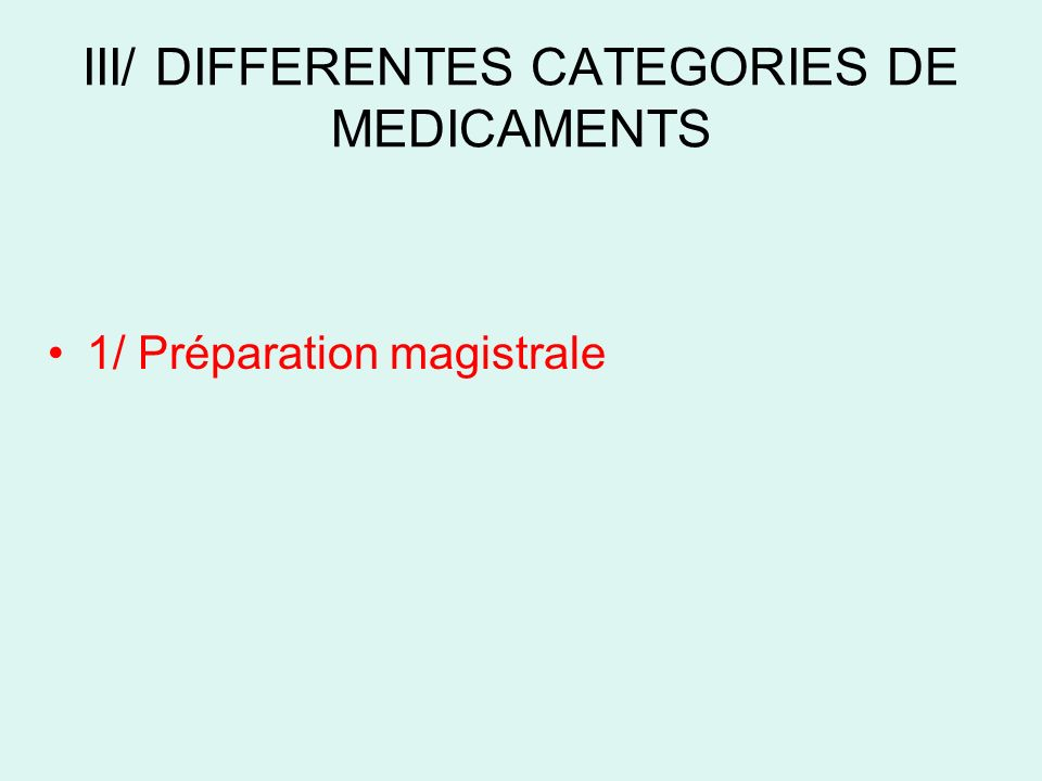 III/ DIFFERENTES CATEGORIES DE MEDICAMENTS 1/ Préparation magistrale