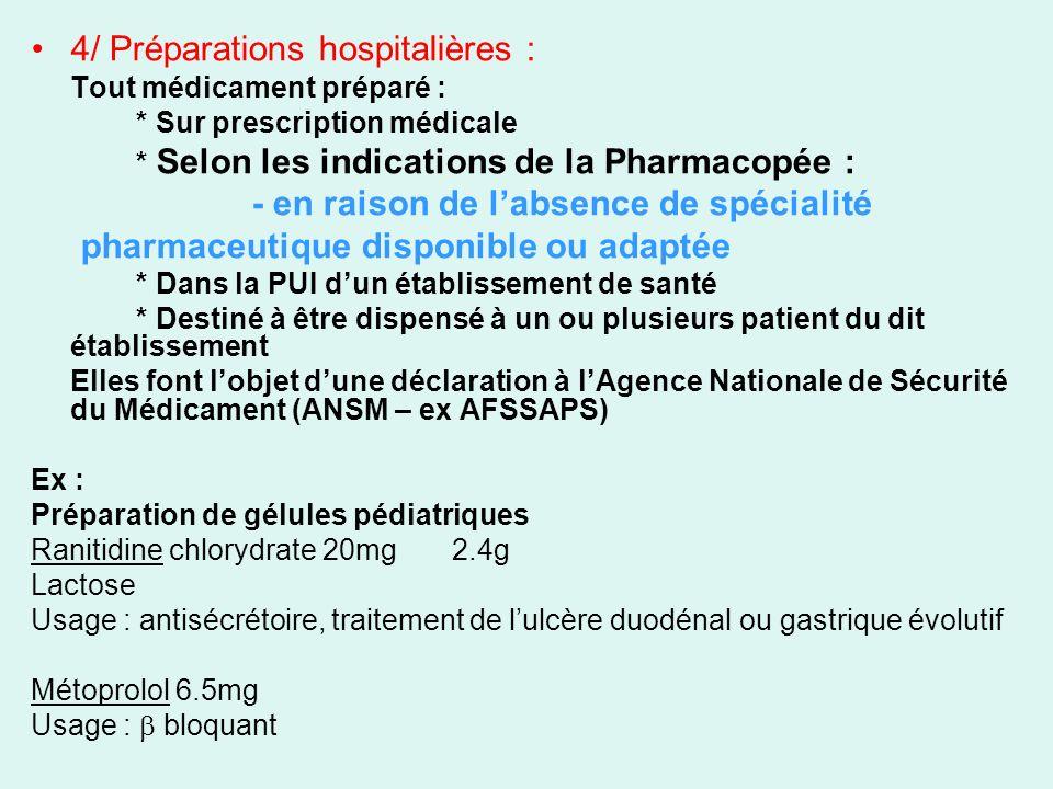 4/ Préparations hospitalières : Tout médicament préparé : * Sur prescription médicale * Selon les indications de la Pharmacopée : - en raison de labse