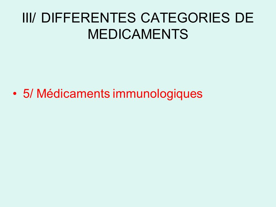 III/ DIFFERENTES CATEGORIES DE MEDICAMENTS 5/ Médicaments immunologiques