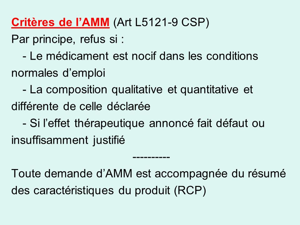Critères de lAMM (Art L5121-9 CSP) Par principe, refus si : - Le médicament est nocif dans les conditions normales demploi - La composition qualitativ