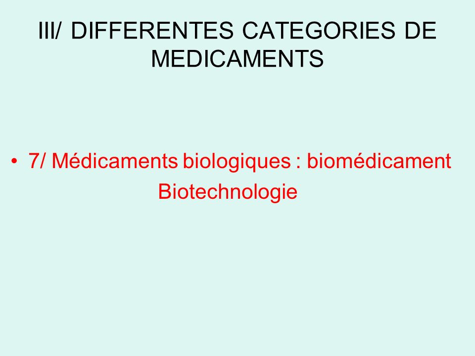 III/ DIFFERENTES CATEGORIES DE MEDICAMENTS 7/ Médicaments biologiques : biomédicament Biotechnologie