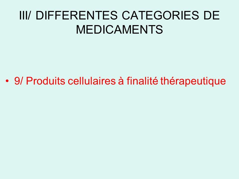 III/ DIFFERENTES CATEGORIES DE MEDICAMENTS 9/ Produits cellulaires à finalité thérapeutique