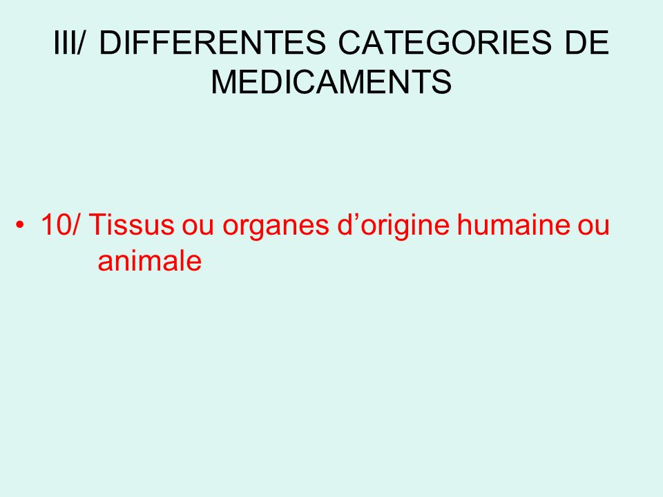 III/ DIFFERENTES CATEGORIES DE MEDICAMENTS 10/ Tissus ou organes dorigine humaine ou animale