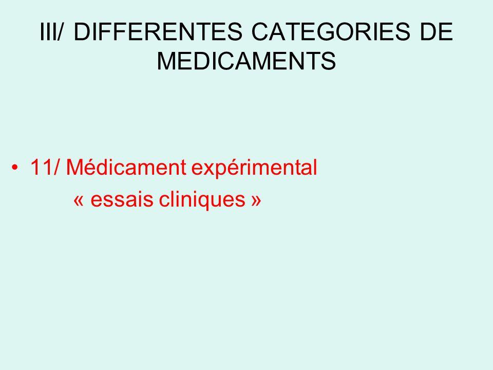 III/ DIFFERENTES CATEGORIES DE MEDICAMENTS 11/ Médicament expérimental « essais cliniques »