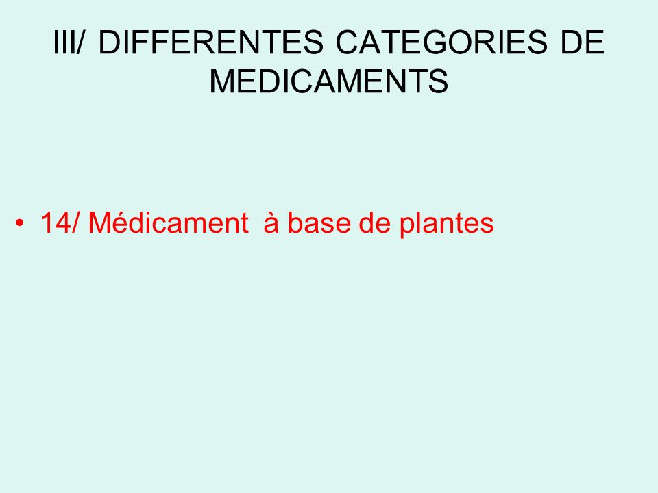 III/ DIFFERENTES CATEGORIES DE MEDICAMENTS 14/ Médicament à base de plantes