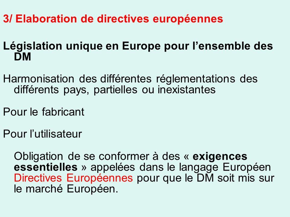 Législation unique en Europe pour lensemble des DM Harmonisation des différentes réglementations des différents pays, partielles ou inexistantes Pour