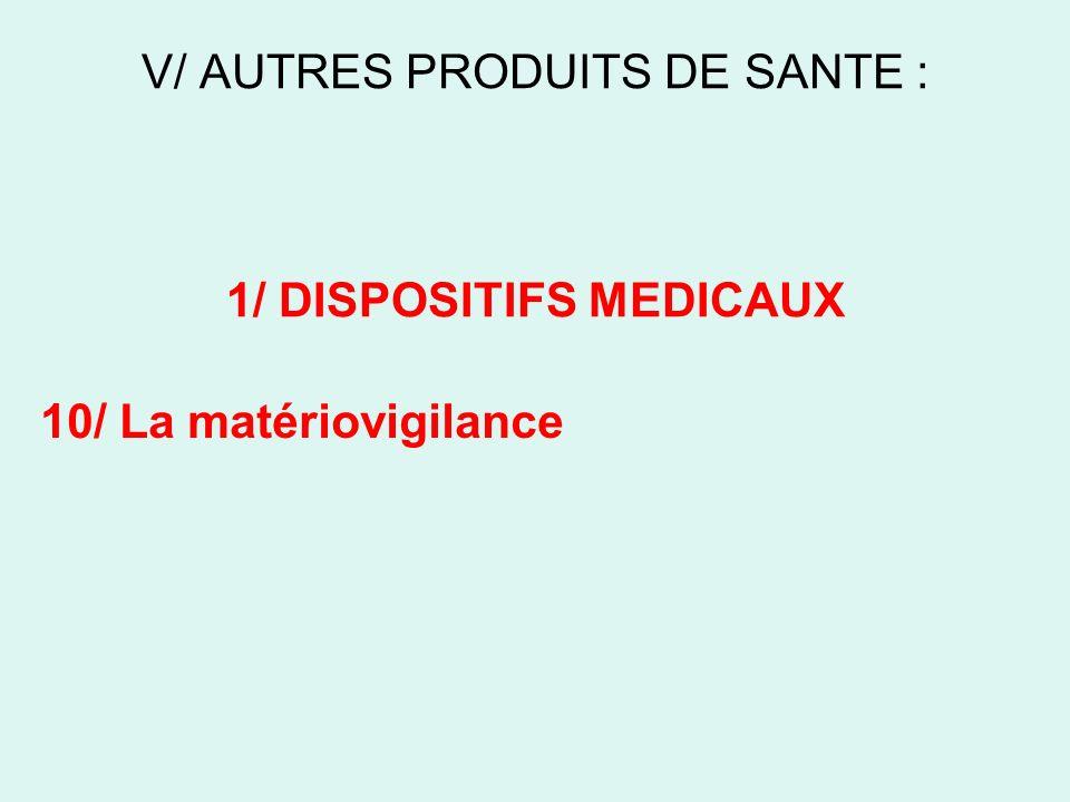 V/ AUTRES PRODUITS DE SANTE : 1/ DISPOSITIFS MEDICAUX 10/ La matériovigilance