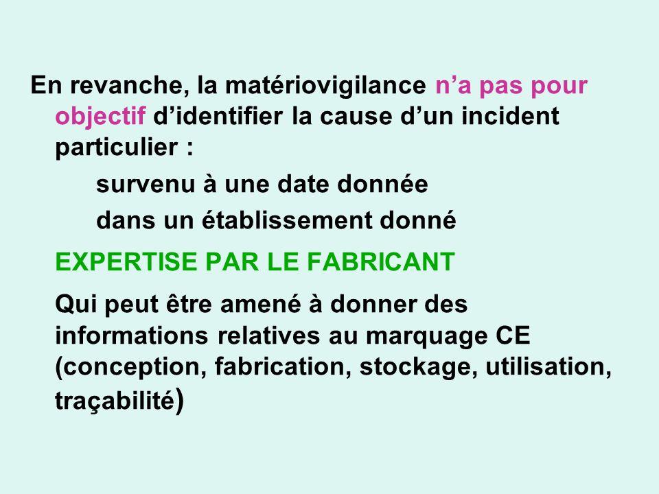 En revanche, la matériovigilance na pas pour objectif didentifier la cause dun incident particulier : survenu à une date donnée dans un établissement