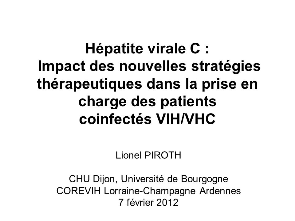 HIV-HCV coinfected patient HCV genotype 1 HCV therapy naïve F0-F1-F2 Triple therapy including HCV protease inhibitor Bitherapy PEGIFN + RBV F3-F4 Assess predictive factors of SVR (including IL28B polymorphism) Favorable (including rs12979860 CC genotype ) Unfavorable (including rs12979860 non-CC genotype ) F2F0-F1 Defer HCV therapy (until new data and/or new therapeutic options) Adapt HAART discuss on a case by case basis Quelle prise en charge en février 2012?