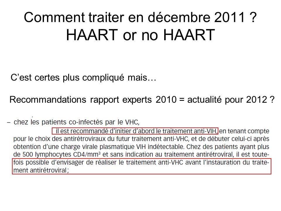 Comment traiter en décembre 2011 ? HAART or no HAART Recommandations rapport experts 2010 = actualité pour 2012 ? Cest certes plus compliqué mais…