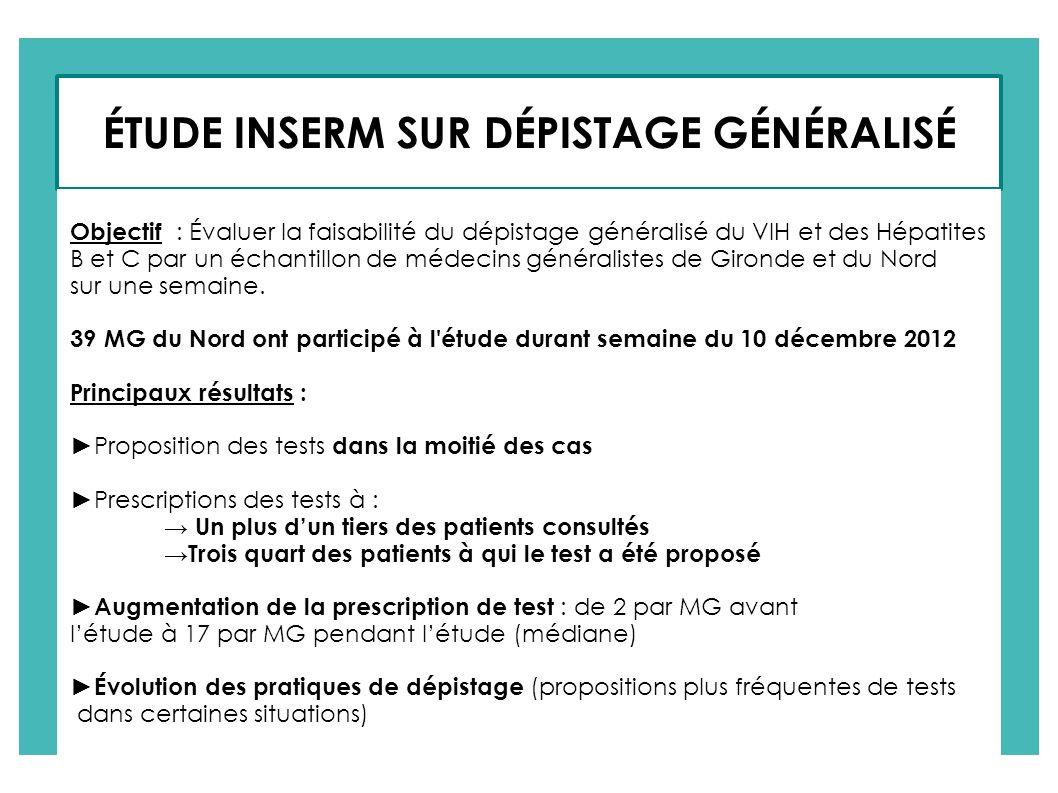 ÉTUDE INSERM SUR DÉPISTAGE GÉNÉRALISÉ Objectif : Évaluer la faisabilité du dépistage généralisé du VIH et des Hépatites B et C par un échantillon de m