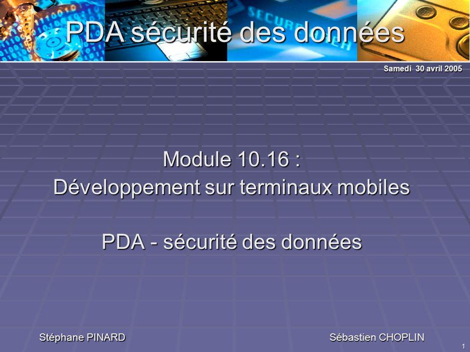 1 PDA sécurité des données Module 10.16 : Développement sur terminaux mobiles PDA - sécurité des données Stéphane PINARD Sébastien CHOPLIN Samedi 30 avril 2005