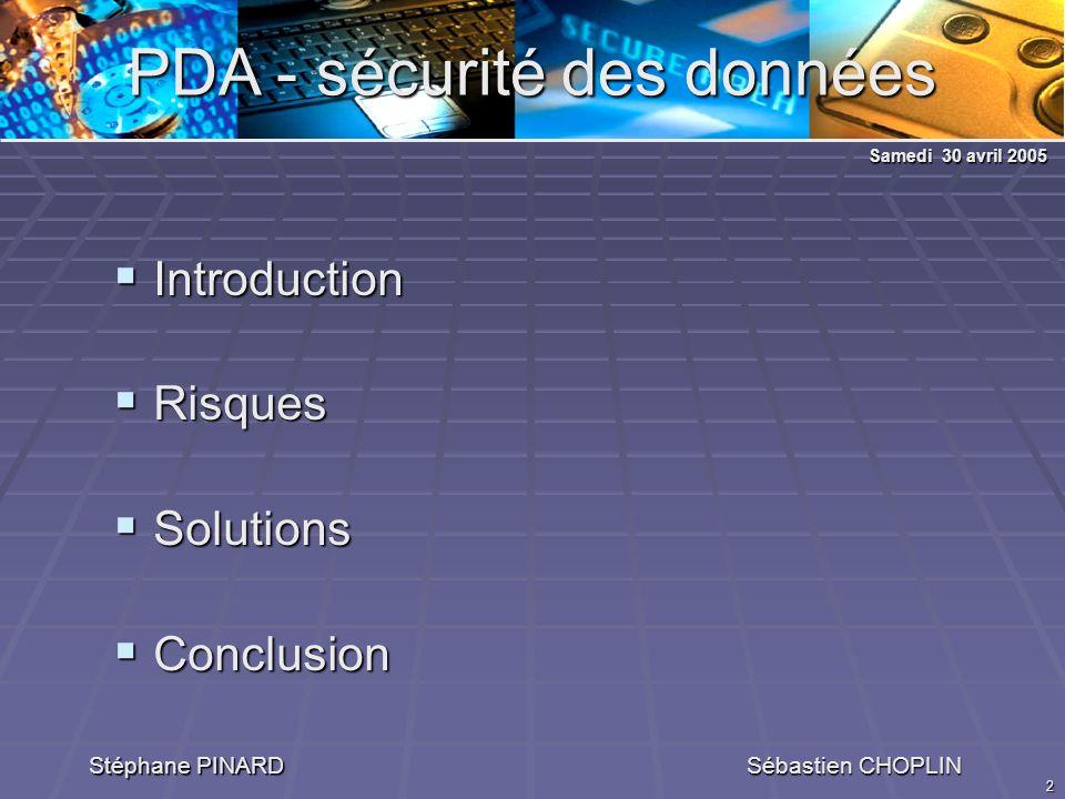 2 PDA - sécurité des données Stéphane PINARD Sébastien CHOPLIN Introduction Introduction Risques Risques Solutions Solutions Conclusion Conclusion Samedi 30 avril 2005