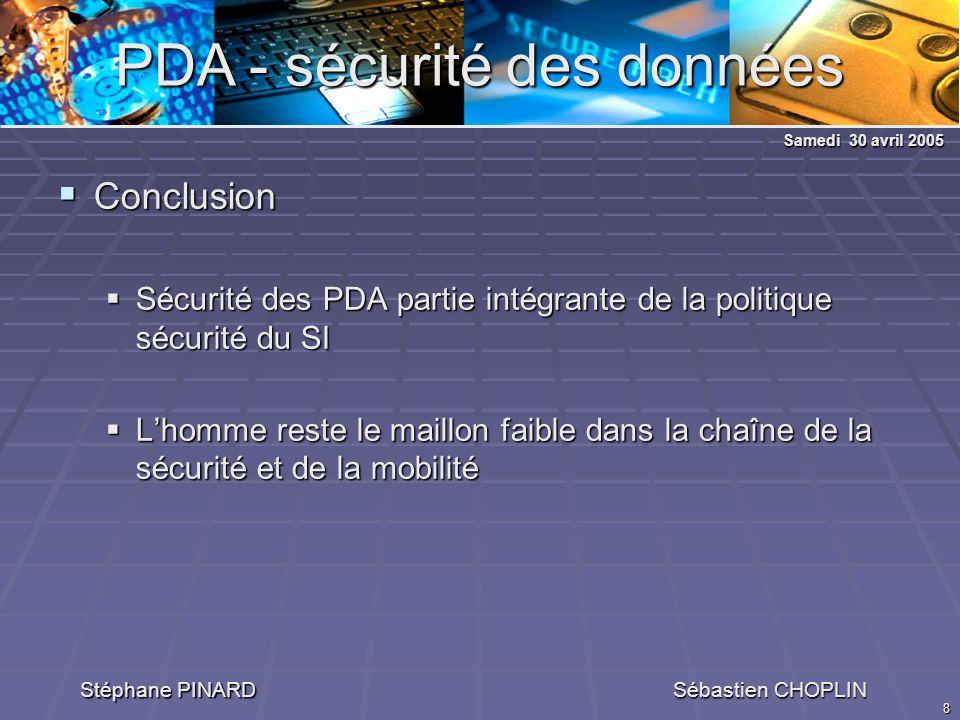 8 PDA - sécurité des données Stéphane PINARD Sébastien CHOPLIN Conclusion Conclusion Sécurité des PDA partie intégrante de la politique sécurité du SI