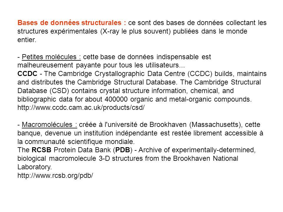 Bases de données structurales : ce sont des bases de données collectant les structures expérimentales (X-ray le plus souvent) publiées dans le monde e