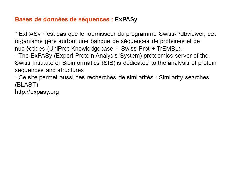 Bases de données de séquences : ExPASy * ExPASy n'est pas que le fournisseur du programme Swiss-Pdbviewer, cet organisme gère surtout une banque de sé