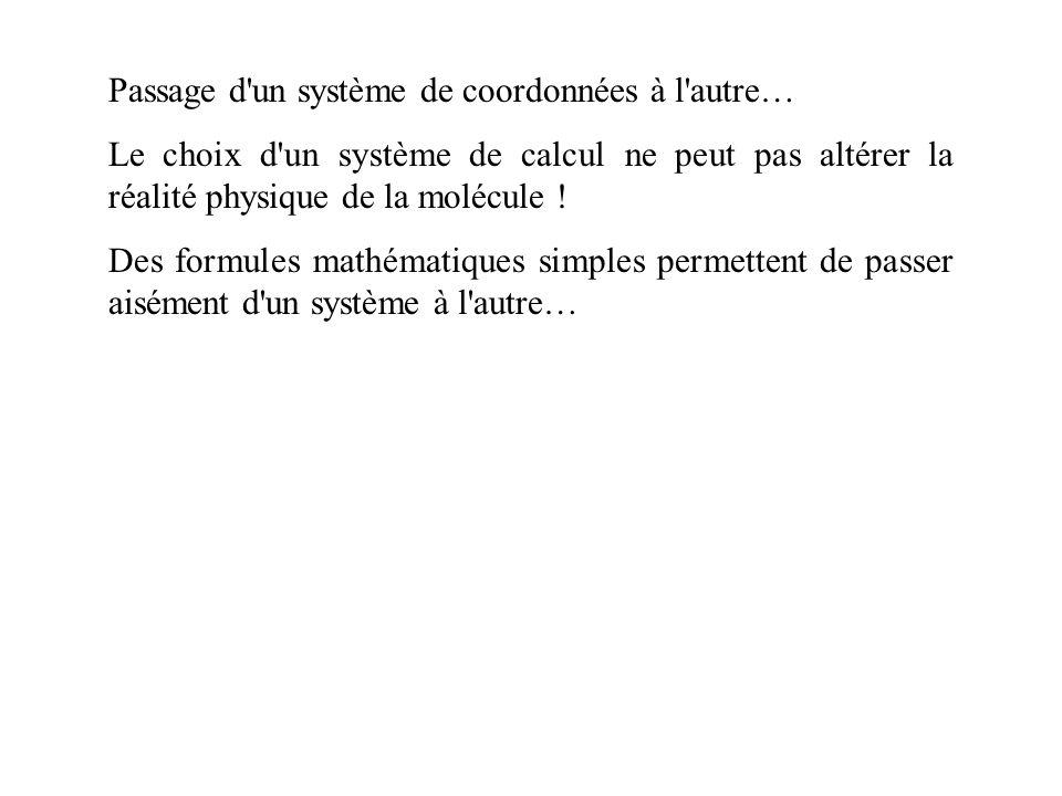 Passage d un système de coordonnées à l autre… Le choix d un système de calcul ne peut pas altérer la réalité physique de la molécule .