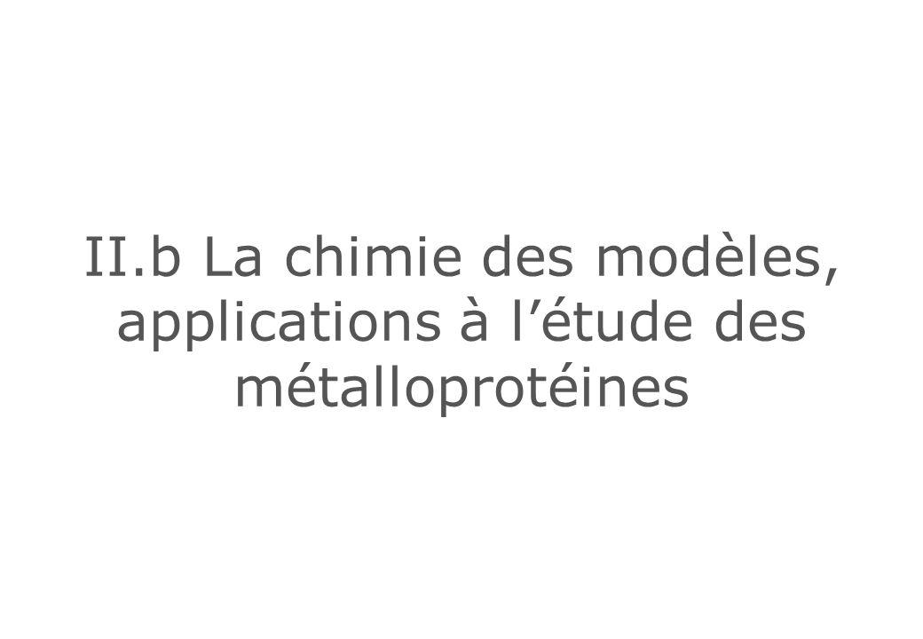 II.b La chimie des modèles, applications à létude des métalloprotéines