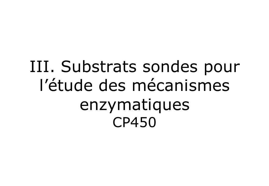 III. Substrats sondes pour létude des mécanismes enzymatiques CP450
