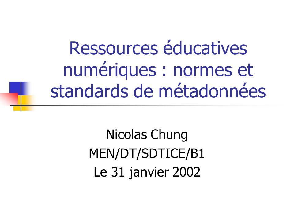 Ressources éducatives numériques : normes et standards de métadonnées Nicolas Chung MEN/DT/SDTICE/B1 Le 31 janvier 2002