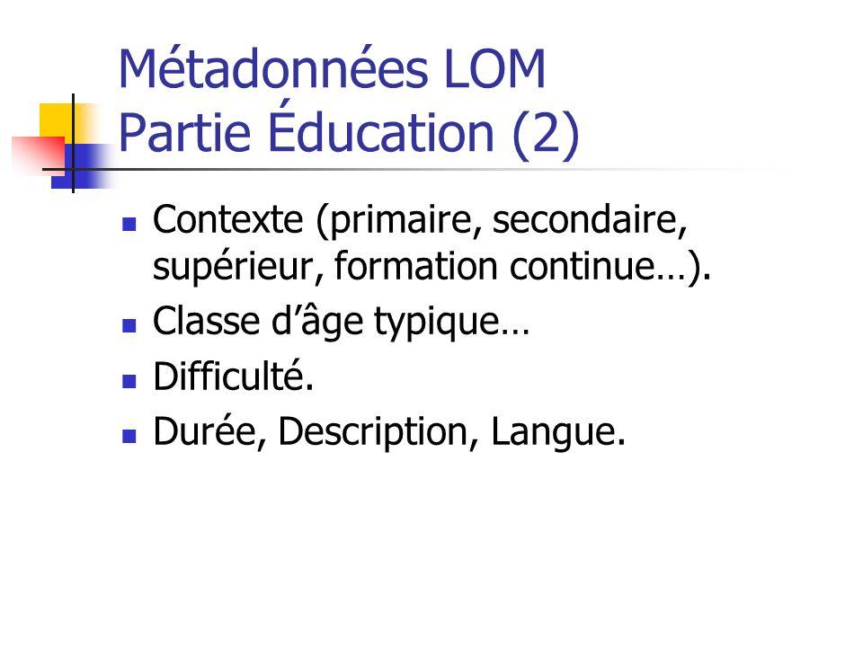 Métadonnées LOM Partie Éducation (2) Contexte (primaire, secondaire, supérieur, formation continue…). Classe dâge typique… Difficulté. Durée, Descript
