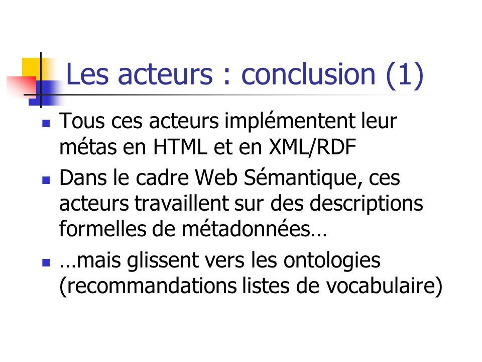 Les acteurs : conclusion (1) Tous ces acteurs implémentent leur métas en HTML et en XML/RDF Dans le cadre Web Sémantique, ces acteurs travaillent sur