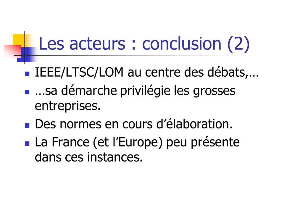 Les acteurs : conclusion (2) IEEE/LTSC/LOM au centre des débats,… …sa démarche privilégie les grosses entreprises. Des normes en cours délaboration. L