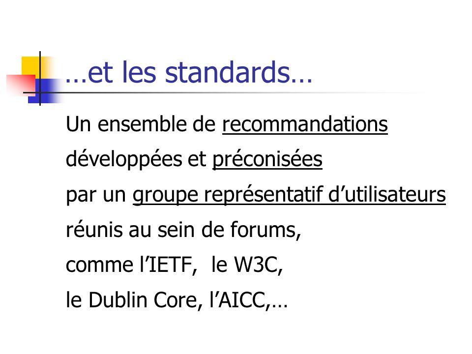…et les standards… Un ensemble de recommandations développées et préconisées par un groupe représentatif dutilisateurs réunis au sein de forums, comme