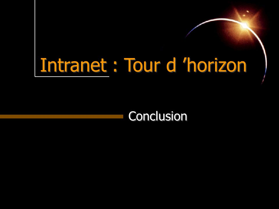Intranet : Tour d horizon Conclusion